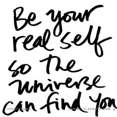 Be your real self so the universe can find you. Subscribe: DanielleLaPorte.com #Truthbomb #Words #Quotes