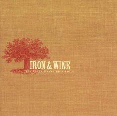 Iron & Wine- The Creek Drank the Cradle