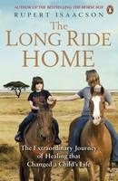 Heart-breaking, uplifting and full of adventure, The Long Ride Home is the long-awaited sequel to the international bestseller The Horse Boy.
