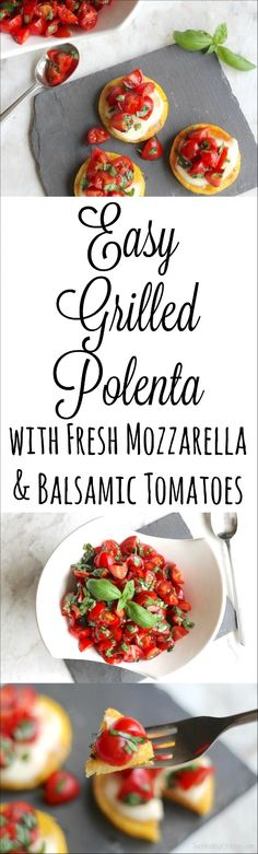 A super-easy appetizer or side dish! Packaged polenta is grilled (or broiled), topped with creamy mozzarella, and heaped with balsamic tomatoes and basil.