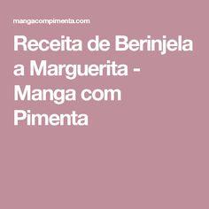 Receita de Berinjela a Marguerita - Manga com Pimenta