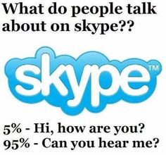 The reality of Skype. of your time is spent asking if the person can you hear me? Skype, English Jokes, Tech Humor, Funny Pins, Funny Stuff, Funny Humor, Do Homework, Writing Jobs, Funny As Hell