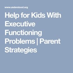 Help for Kids With Executive Functioning Problems | Parent Strategies