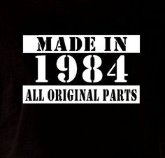 Made In 1984 Vintage 30th Birthday Gift Present T Shirt T-Shirt Tshirt Mens Husband Boyfriend Uncle Brother Crazy Born All Original Parts