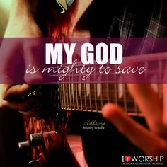 My God is mighty to save  He is mighty to save  Forever