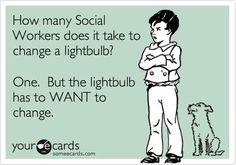 How many Social Workers does it take to change a light bulb