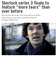Try to prepare your hearts now, fellow Sherlockians :'( oh dear God... And here was me honestly thinking it wasn't possible to cry more than I cried at Reichenbach...