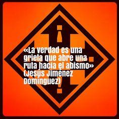 «La verdad es una grieta que abre una ruta hacia el abismo» (Jesús Jiménez Domínguez)