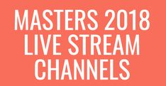 How To Watch Masters 2018 Live Online Without Cable