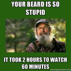 Si Robertson - your beard is so stupid it took 2 hours to watch 60 minutes