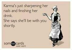 She'll be with you shortly!! LOL!!
