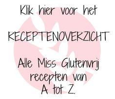 Receptenoverzicht alle recepten van Miss Glutenvrij. www.missglutenvrij.nl