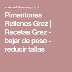 Pimentones Rellenos Grez         |          Recetas Grez - bajar de peso - reducir tallas Relleno, Low Carb, Eat, Food, Madrid, Gluten, Flaxseed Muffins, Recipe Books, Pancakes