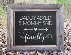 Daddy Asked And Mommy Said Finally Getting Married Children Baby Engagement Photo Prop Pictures Chalkboard Sign Wedding Party Print by BlueMasonChic on Etsy https://www.etsy.com/listing/254614276/daddy-asked-and-mommy-said-finally