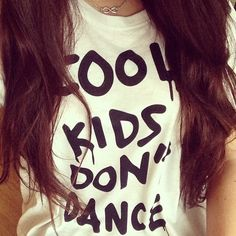 ✸ cool kids never die ✸<don't dance be intelligent before trying to be artsy