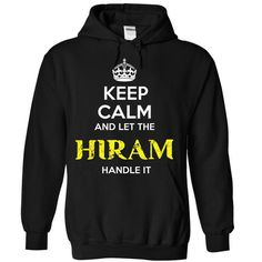 HIRAM - KEEP CALM AND LET THE HIRAM HANDLE IT - #hostess gift #house warming gift. TRY => https://www.sunfrog.com/Valentines/HIRAM--KEEP-CALM-AND-LET-THE-HIRAM-HANDLE-IT-Ladies.html?68278