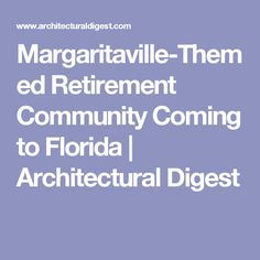 Margaritaville-Themed Retirement Community Coming to Florida   Architectural Digest