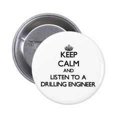 Keep Calm and Listen to a Drilling Engineer Pinback Button