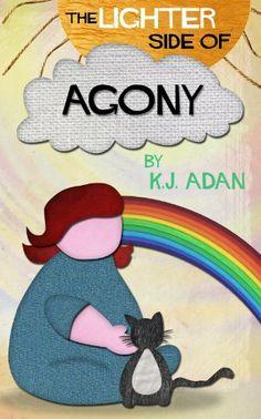 The Lighter Side of Agony by KJ Adan, http://www.amazon.com/dp/B00JUEXMCK/ref=cm_sw_r_pi_dp_6NOvtb03KFYKF