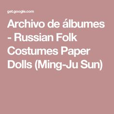 Archivo de álbumes - Russian Folk Costumes Paper Dolls (Ming-Ju Sun)