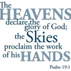 Der Himmel verkündigt die Herrlichkeit Gottes, der Himmel verkündet die Arbeit seiner Hände. Psalm 19: 1 ❤️ The heavens declare the glory of God , the skies proclaim the work of his hands . Psalm 19:1