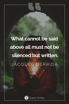 """""""What cannot be said above all must not be silenced but written."""" ― Jacques Derrida"""