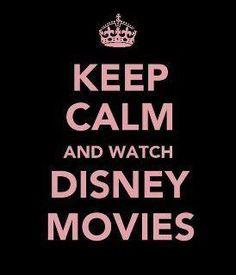 Keep calm...and watch Disney Movies