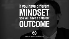 If you have different mindset, you will have a different outcome. 30 Jack Ma Quotes on Entrepreneurship, Success, Failure and Competition