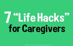 "7 ""Life Hacks"" for Caregivers - Useful websites, apps and more #caregivers #caregiving #familycaregiver"