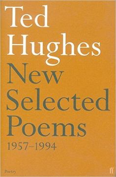New Selected Poems by Ted Hughes.