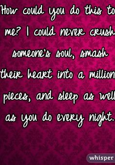 I could never crush someone's soul, smash their heart into a million pieces! Lie with every breath and live with myself! NO WONDER you are HOOKED on DRUGS! You have to be the worst person in the WORLD! Quotes To Live By, Me Quotes, Qoutes, Sorry Quotes, Abuse Quotes, Emotional Affair, Verbal Abuse, The Hard Way, Get To Know Me