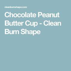 Chocolate Peanut Butter Cup - Clean Burn Shape