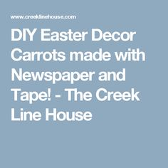DIY Easter Decor Carrots made with Newspaper and Tape! - The Creek Line House