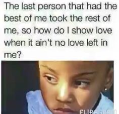 The last person that had the best of me took the rest of me so how do I show love when it ain't no love left in me Talking Quotes, Real Talk Quotes, Fact Quotes, Mood Quotes, True Quotes, Funny Quotes, Qoutes, Cynical Quotes, Heartless Quotes