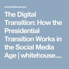 The Digital Transition: How the Presidential Transition Works in the Social Media Age | whitehouse.gov