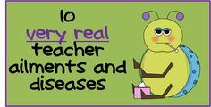 A Crucial Week: 10 very real teacher ailments and diseases
