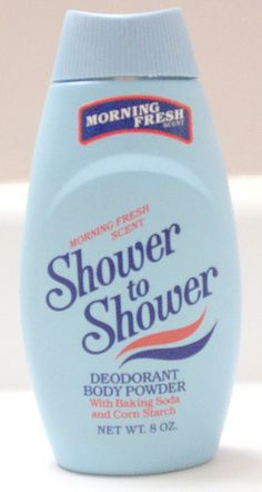 Shower to Shower - loved the smell of this stuff.... remember the jingle ?  Just a sprinkle a Day, helps keep odor away... heehee :)