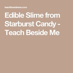 Edible Slime from Starburst Candy - Teach Beside Me
