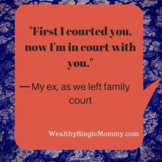 """""""First I courted you, now I'm in court with you."""" Can you relate? Don't feel discouraged! Get tips and advice at Wealthy Single Mommy, Emma Johnson."""