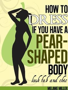 How To Dress If You Have A Pear Shaped Body (The Dressing Series) by Melanie Miller. $3.26