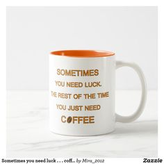 Sometimes you need luck . coffee (& Mira) Two-Tone Coffee Mug - birthday gifts party celebration custom gift ideas diy Need Coffee, Coffee Mugs, Best Birthday Gifts, Birthday Diy, Home Gifts, Customized Gifts, Memes Lol, Best Gifts, Funny Quotes