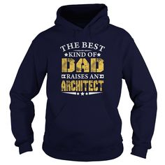 THE BEST DAD RAISES AN ARCHITECT SHIRTS