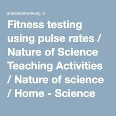 Fitness testing using pulse rates / Nature of Science Teaching Activities / Nature of science / Home - Science Online