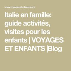 Italie en famille: guide activités, visites pour les enfants | VOYAGES ET ENFANTS |Blog