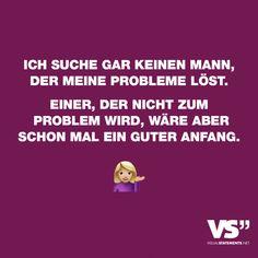 Visual Statements®️️ Ich suche gar keinen Mann, der meine Probleme löst. Einer, der nicht zum Problem wird, wäre aber schon mal ein guter Anfang. Sprüche / Zitate / Quotes / Attitude/ lustig / Einstellung / egal / leben