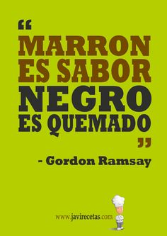 Nueva sección en el blog: La Frase de la Semana!!  http://www.javirecetas.com/gastronomia/marron-es-sabor-negro-es-quemado/