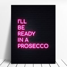 Just a minute. I'll Be Ready In A Prosecco . Home Decor Ideas Decorations DIY Home Make Over Furniture Wall Art Prints, Canvas Prints, Retro Art, Prosecco, Bars For Home, Canvas Art, Neon Signs, Cords, Cool Stuff