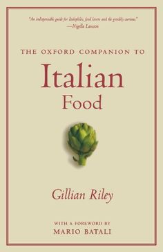 The Oxford Companion to Italian Food (Oxford Companions) by Gillian Riley http://www.amazon.com/dp/0195387104/ref=cm_sw_r_pi_dp_MAGvvb1XX1AYM