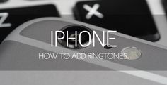 How to Add Ringtones to Your iPhone with or without iTunes