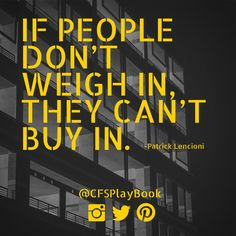"""""""If people don't weigh in, they can't buy in."""" #PatrickLencioni @CFSPlayBook #sales #business #marketing #salestip #CriteriaforSuccess #leadership"""